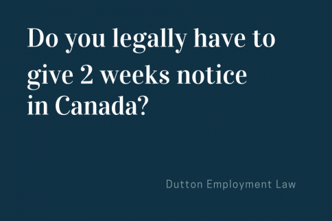 Do you legally have to give 2 weeks notice in Canada